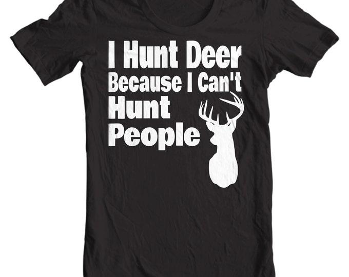 I Hunt Deer Because I Can't Hunt People - Deer Hunting T-shirt
