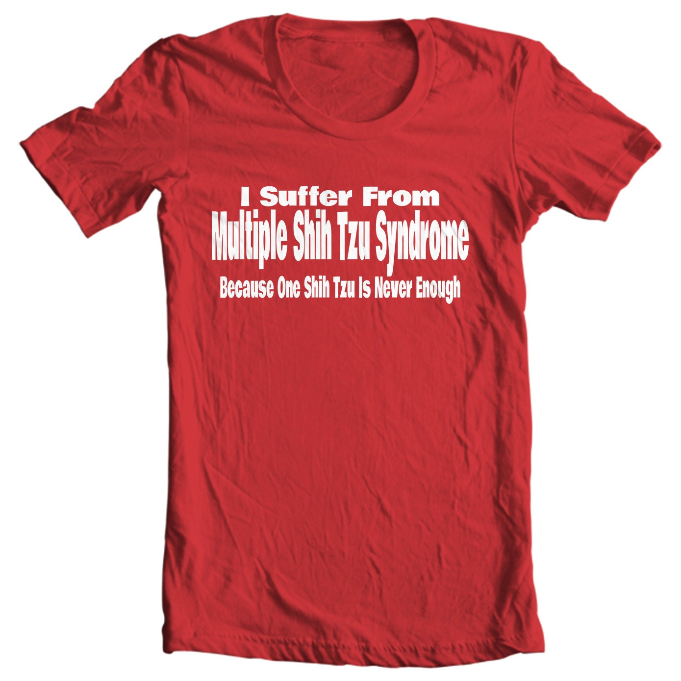 I Suffer From Multiple Shih Tzu Syndrome T-shirt - Only Shih Tzus