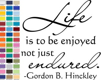 Life Is To Be Enjoyed Not Just Endured Wall Quote