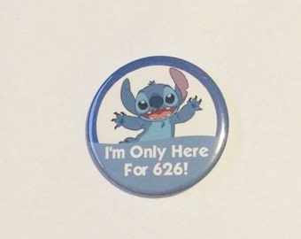 "Stitch ""I'm Only Here For 626!"" Disney Parks Celebration Inspired Button/Badge/Pin"