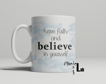 Have Faith and Believe Mug