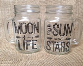 Mason Jar Quote SET of 2: Moon of my Life, My Sun and Stars