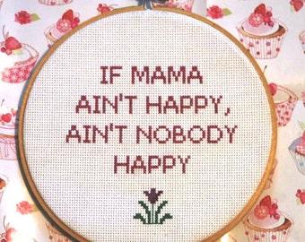 If Mama Ain't Happy Aint Nobody Happy - Cross Stitch