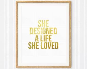 Printable Art art She designed a life she loved Inspirational quote Wall art Gold art print Home decor Motivational art
