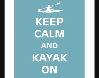 Keep Calm and Kayak On - Kayak  - Art Print - Keep Calm Art Prints - Posters