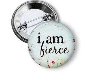 "I am Fierce 1.25"" or Larger Pinback Button, Flatback or Fridge Magnet, Inspirational Saying, Badge, Pocket Mirror, Keychain, Bottle Opener"