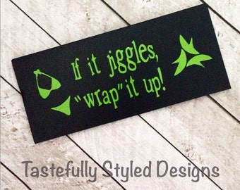 """If it jiggles """"wrap"""" it up - IT WORKS wraps sign"""