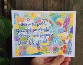 Here is the world. Beautiful and terrible things will happen. Don't be afraid. Quote by Frederick Buechner. 5x7 print.