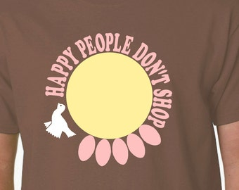 Happy People Don't Shop t-shirt THE GOOD LIFE Adbusters Occupy Jello Biafra