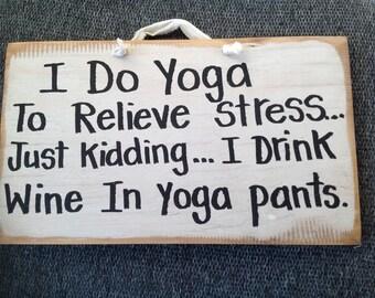 I do Yoga relieve stress Kidding drink Wine sign wood