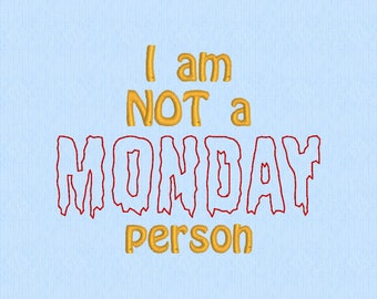 I am NOT a Monday Person - Machine Embroidery Design File