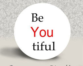 Be You tiful - PINBACK BUTTON or MAGNET - 1.25 inch round