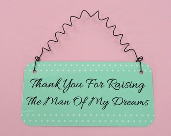 SIGN Thank You For Raising The Man / Woman Of My Dreams - Gift Mother of the Groom Father Parents Wedding Anniversary Christmas Birthday