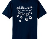 Life is a Series of Dogs Art T-Shirt Youth and Adult Sizes