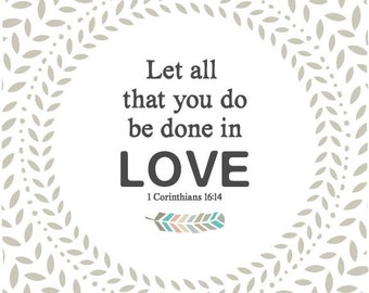 Let all that you do be done in love 8 by 10 print.