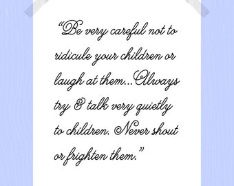 Printable Inspirational Motherhood Quote 8 x 10 Childhood Quote Words of the Queen Mother Be Very Careful Not to Ridicule Never Shout