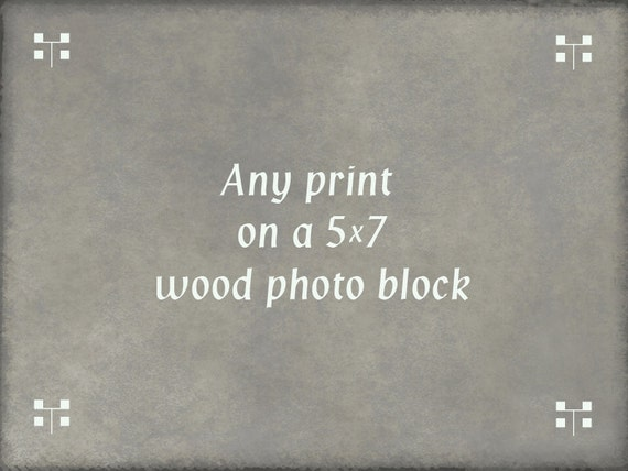 Any Print on a  5 x 7 Wood Photo Block