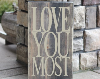 Love You Most Quote Saying - Wood Sign - Distressed Wooden Sign S88