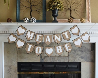 MEANT TO BE wedding reception party pennant banner, rustic celebration decor decorations