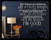 Don't Hate Me Cuz I picked you Like A Sticky Booger - Vinyl Decal