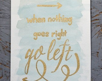 8x10 Quote Print - When Nothing Goes Right, Go Left - Light Blue Watercolor and Gold Pen