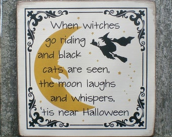 Primitive Wood Halloween Sign- When Witches Go Riding And Black Cats Are Seen, The Moon Laughs And Whispers Tis Halloween