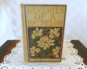 Reveries of a Bachelor, vintage/antique book, 1892, Donald G. Mitchell, thoughts of love and marriage, hardcover