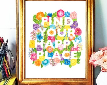 Inspirational Quote,Find Your Happy Place, Hand Lettered Art Print, Floral Illustration, Bright Art, Motivational Wall Decor, Wall Lettering