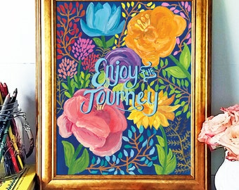 Inspirational Quote, Enjoy the Journey, Hand Lettered Art Print, Floral Illustration, Bright Art, Motivational Wall Decor, Wall Lettering