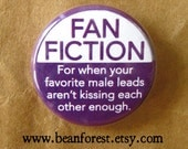 "fan fiction - for when your favorite male leads aren't kissing each other - 1.25"" pinback button badge - refrigerator fridge magnet - fandom"