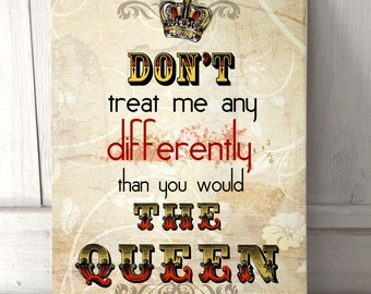 Don't treat me any differently than you would the queen Quote Vintage sign A4 metal plaque picture home deco Kitchens