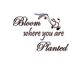 Bloom Where You Are Planted - Wall Decal - Vinyl Wall Decals, Signage, Wall Quote, Inspirational Quote, Housewarming Gift