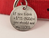"""1.25 inch """"If you think I'm cute, you should see my mom""""  Personalized Pet ID tag (Pet's name & your phone on the back)"""