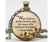 "Oscar Wilde Quote ""With freedom, books, flowers, and  the moon, who could not be happy?"" Art Pendant Resin Pendant Picture Pendant"