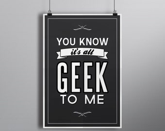 It's All Geek to Me // Custom Typography Quote Art Print // Grey, Black, and White Illustrated Typographic Print