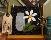 Miniature Quilt, Felted Wool applique,Quilt Stand AND an Old Fashioned Mason Jar and Daisy