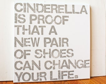 Cinderella is proof that a new pair of shoes can change your life, Fairytale Quote, Quote about Shoes, 12X12 Canvas Sign, Wall Art, Gift