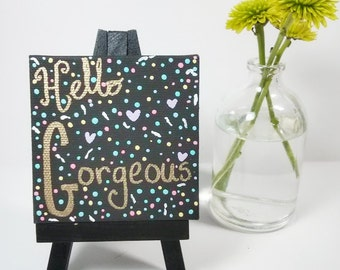 Hello Gorgeous - Mini Canvas with Easel - Original Art
