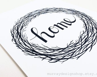 Home Art Print, Nest, Wreath, hand lettered, rustic, black and white minimal 8x10 or 5x7