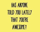 Has Anyone Told You Lately That You're Awesome? Card