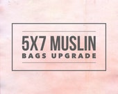 Muslin Bags Upgrade - 5x7