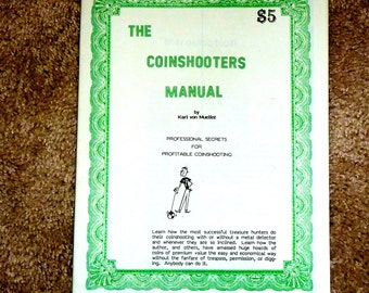 The Coinshooters Manual by Karl van Mueller  ... guide to finding coins with a Metal Detector