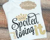 Spoiled and loving it - princess - baby shower gift - little girl - birthday - 1st birthday - diva - daddy's girl -