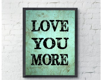 Love you more Art Print, love qoute, home decor, wall art