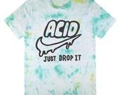 Acid Just Drop It tie dye T-shirt UNISEX sizes S, M, L, XL
