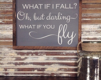 What if I fall? Oh, but darling what if you fly. Painted wood sign with reclaimed barn wood frame.