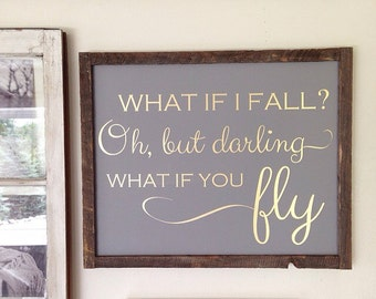 What if I fall? Oh but darling what if you fly. Reclaimed barn wood. Painted sign