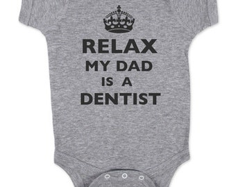 Relax My Dad - Mom - Aunt - Uncle - Grandpa - Is A Dentist Baby One Piece Bodysuit, infant, Toddler, Youth Shirt