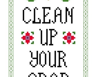 Cross Stitch Pattern -- Clean Up Your Sh&t, mature, or Clean Up Your Crap
