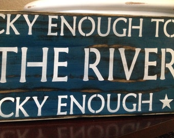 If You're Lucky Enough To Live By The River,  You're Lucky Enough,  wood primitive sign, lake, patio signs, boating, ski, swim, yard signs